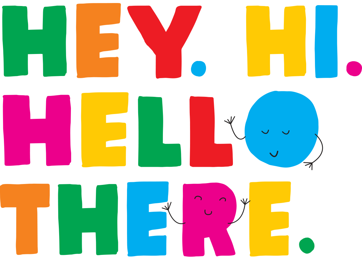 Rainbow lettering reading, 'hey, hi, hello there,' with waving smiley faces