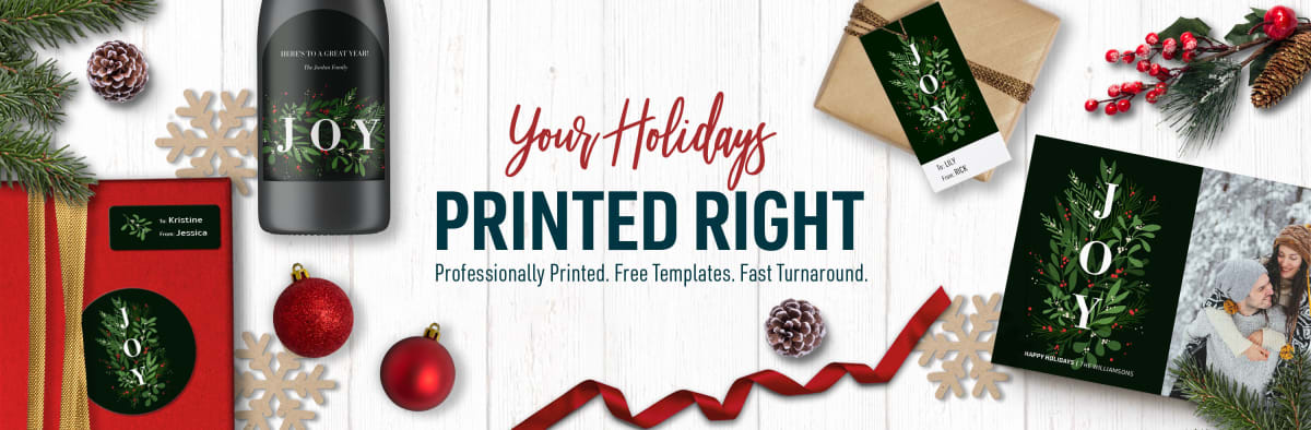 Your Holidays Printed Right. Professionally Printed. Free Templates. Fast Turnaround.