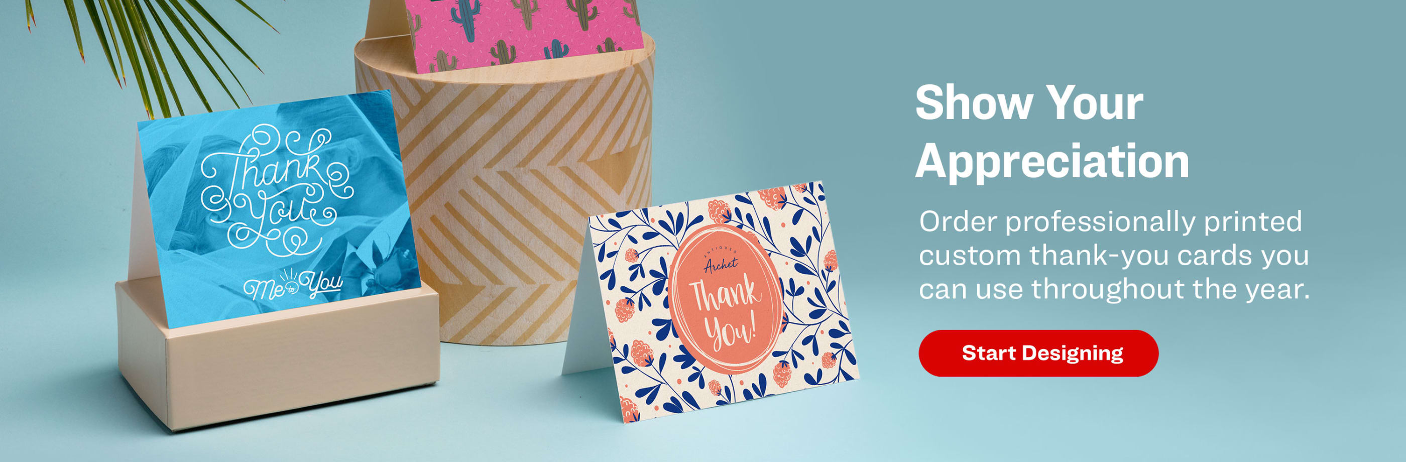 Show Your Appreciation. Order professionally printed Thank-You cards you can use throughout the year.